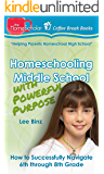 Homeschooling Middle School with Powerful Purpose: How to Successfully Navigate 6th through 8th Grade (Coffee Break…