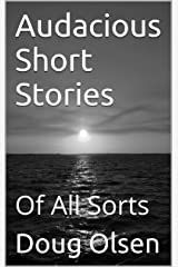 Audacious Short Stories: Of All Sorts Kindle Edition