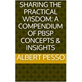 Sharing The Practical Wisdom: A Compendium Of PBSP Concepts & Insights