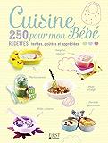 Cuisine pour mon Bébé - 250 recettes testées, goûtées et appréciées