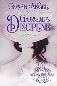 Gabrielle's Discipline (Bridal Discipline Book 3)