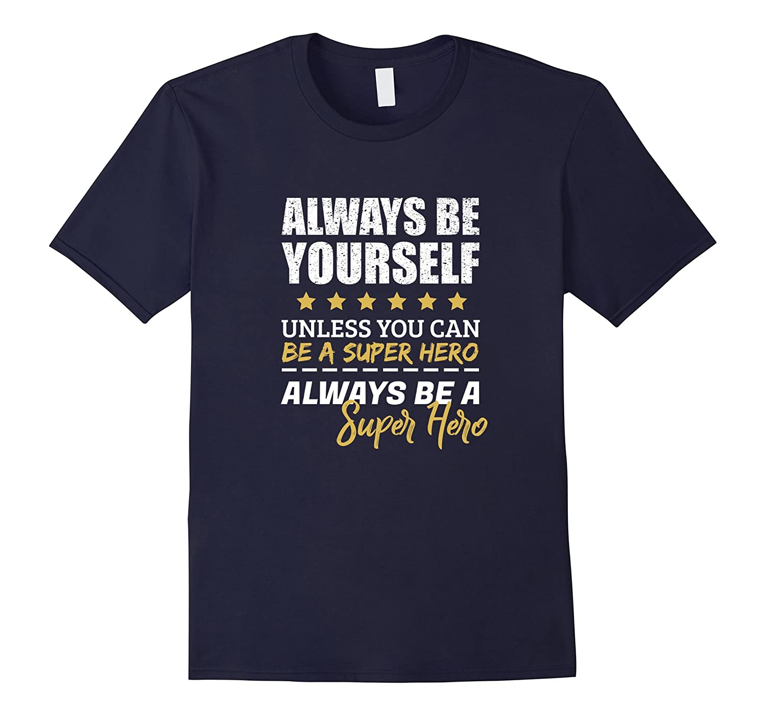 Always Be Yourself Unless You Can Be a Super Hero Shirt-BN