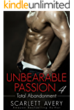 Billionaire Romance:  Unbearable Passion - Total Abandonment: Billionaire Series (Unbearable Passion series Book 4)