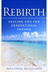Rebirth:Healing Tips for Generational Trauma Kindle Edition