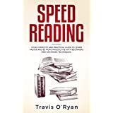Speed Reading: Your Complete and Practical Guide to Learn Faster and be more Productive with Beginners and Advanced Technique