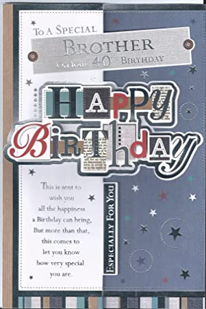 To A Special BROTHER On Your 40th Birthday 3D Happy Greetings Card