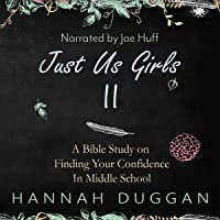 Just Us Girls II: A Bible Study on Finding Your Confidence in Middle School