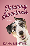 Fetching Sweetness: A Novel for Dog Lovers (Love Unleashed Book 2)