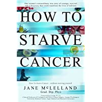 How to Starve Cancer ...without starving yourself: The Discovery of a Metabolic Cocktail That Could Transform the Lives of Millions
