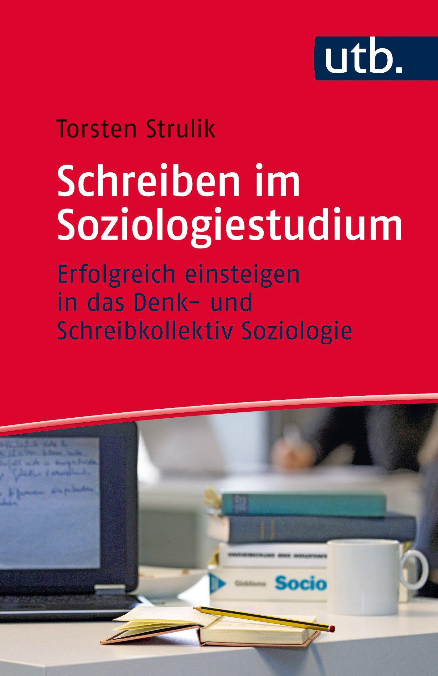 Schreiben im Soziologiestudium: Erfolgreich einsteigen in das Denk- und Schreibkollektiv Soziologie (Schreiben im Studium, Band 4572)