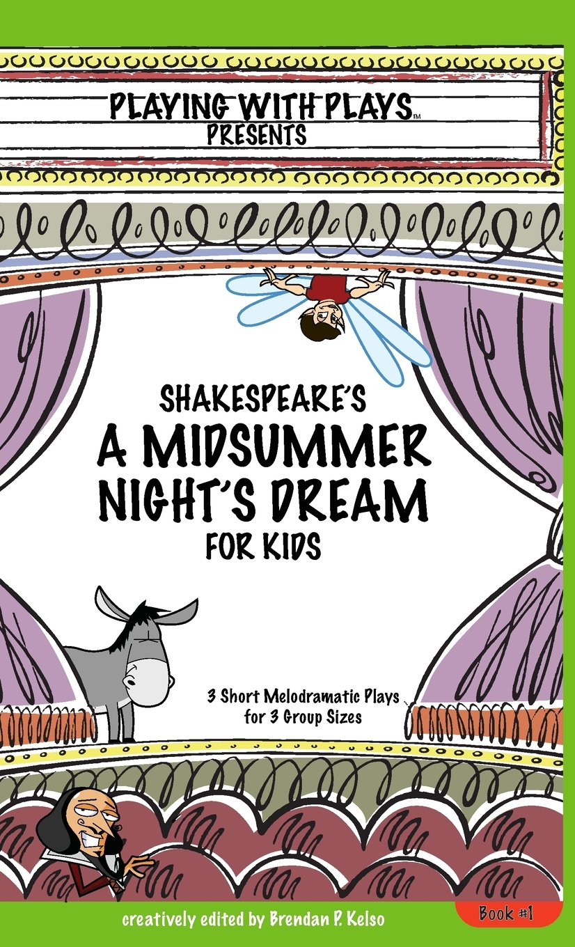 Shakespeare's A Midsummer Night's Dream for Kids: 3 Short Melodramatic Plays for 3 Group Sizes (Playing With Plays) pdf