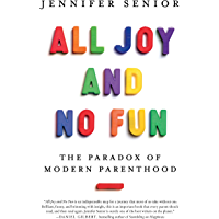 All Joy and No Fun: The Paradox of Modern Parenthood (English Edition)