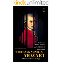 WOLFGANG AMADEUS MOZART: The Greatest Pure Musician the World Has Ever Known. The Entire Life Story. Biography, Facts & Quotes (Great Biographies Book 46)