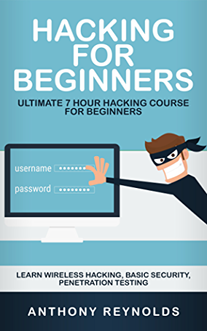 HACKING FOR BEGINNERS: Ultimate 7 Hour Hacking Course For Beginners. Learn Wireless Hacking; Basic Security; Penetration Testing.