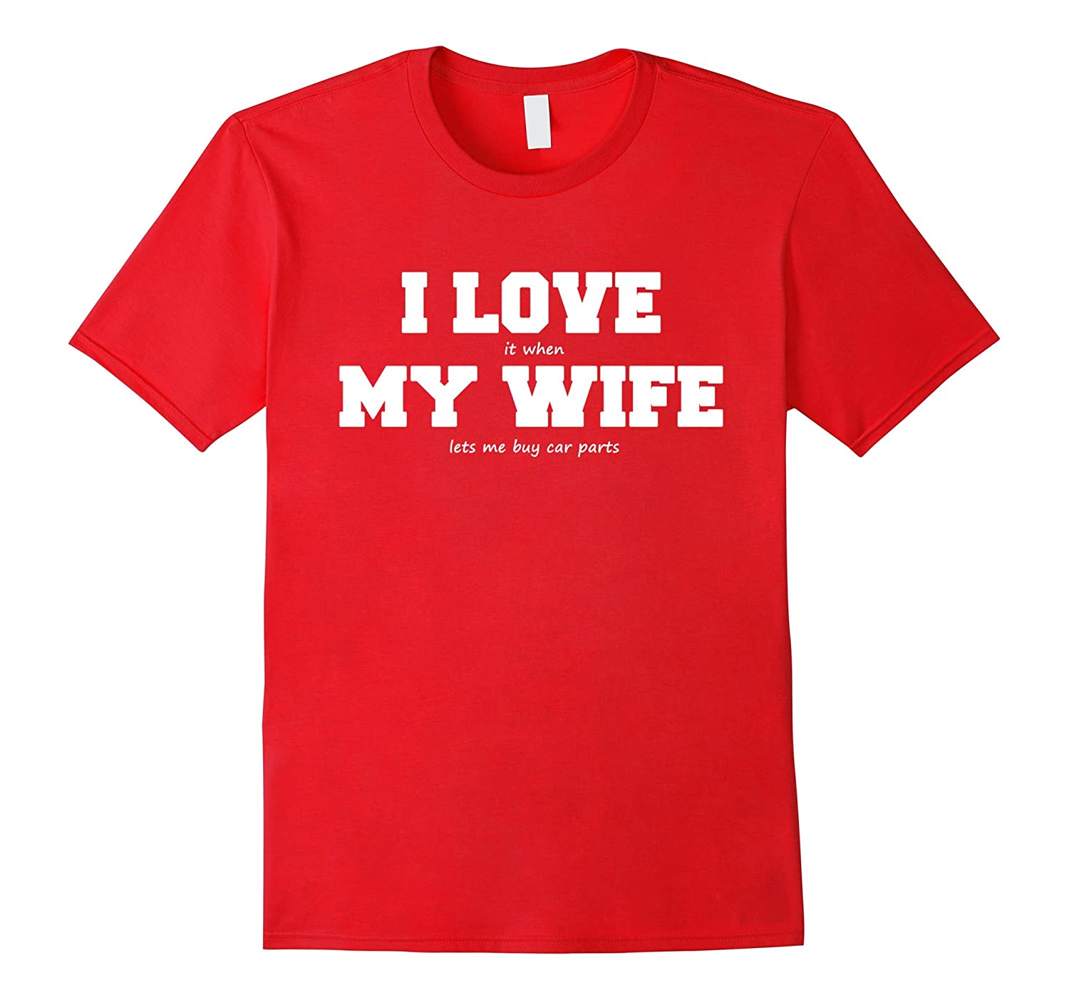 I Love My Wife when She lets Me Buy Car Parts T-Shirt-BN