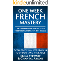 FRENCH: ONE WEEK FRENCH MASTERY: The Complete Beginner's Guide to Learning French in just 1 Week! Detailed Step by Step Process to Understand the Basics. ... Instruction Learn French) (English Edition)