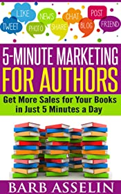 MAKE MONEY WRITING: 5-Minute Marketing for Authors: Get More Sales for Your Books in Just 5 Minutes a Day