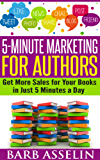 5-Minute Marketing for Authors: Get More Sales for Your Books in Just 5 Minutes a Day