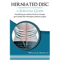 Herniated Disc: A Survival Guide: Everything you need to know to manage your lumbar...