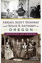 Abigail Scott Duniway and Susan B. Anthony in Oregon: Hesitate No Longer Hardcover