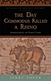 The Day Commodus Killed a Rhino (Witness to Ancient History)
