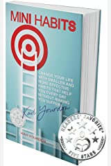 MINI HABITS: Change Your Life with Smaller and More Effective Habits That Help You Every Day Without Making You Suffer Kindle Edition