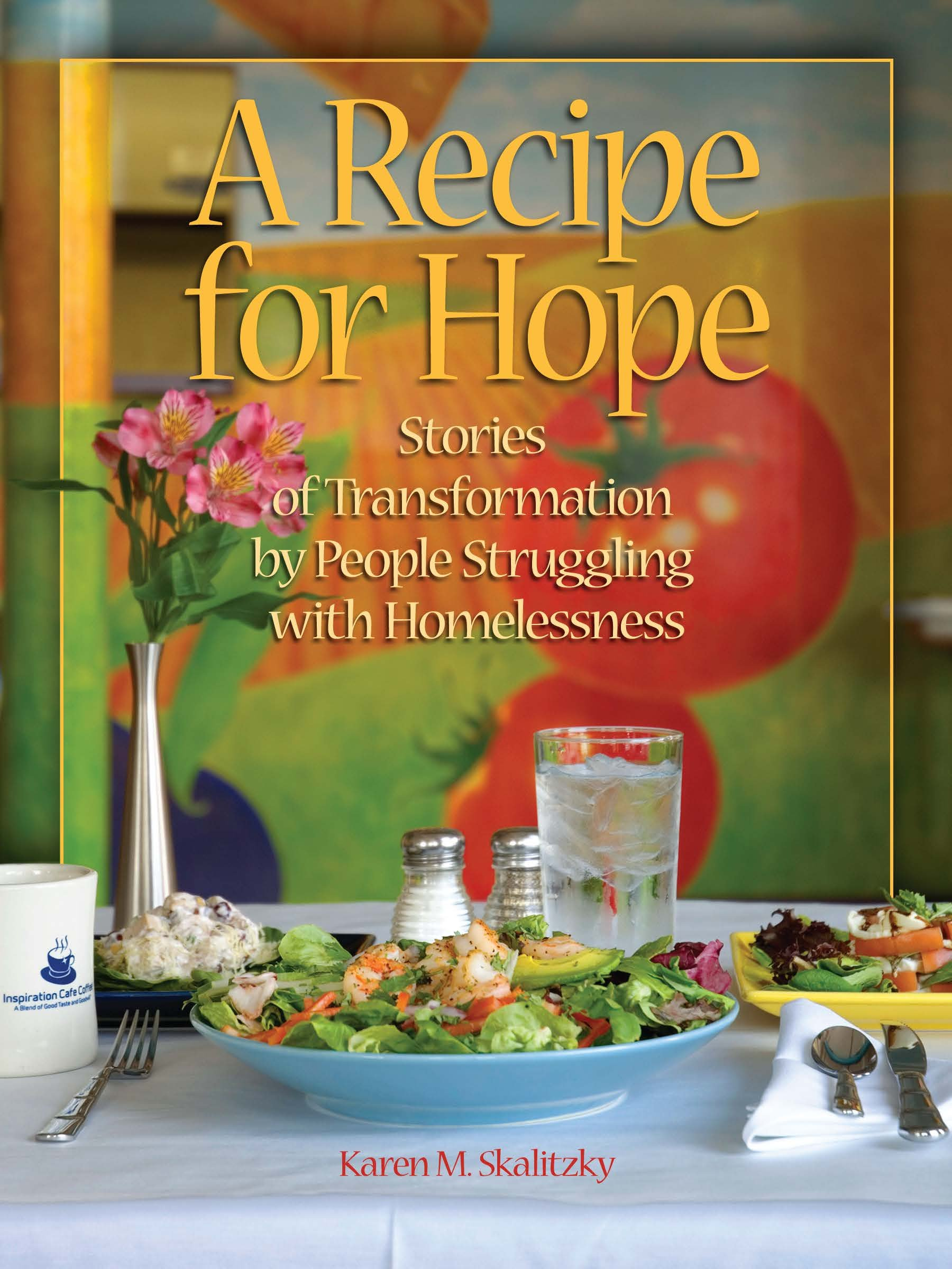 Read Online A Recipe for Hope: Stories of Transformation by People Struggling with Homelessness pdf