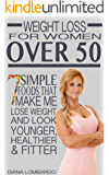 Weight Loss for Women Over 50: 7 Simple Foods that Make Me Lose Weight And Look Younger, Healthier & Fitter