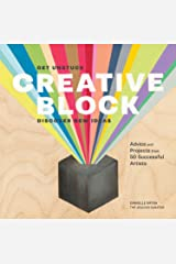 Creative Block: Get Unstuck, Discover New Ideas. Advice & Projects from 50 Successful Artists Kindle Edition