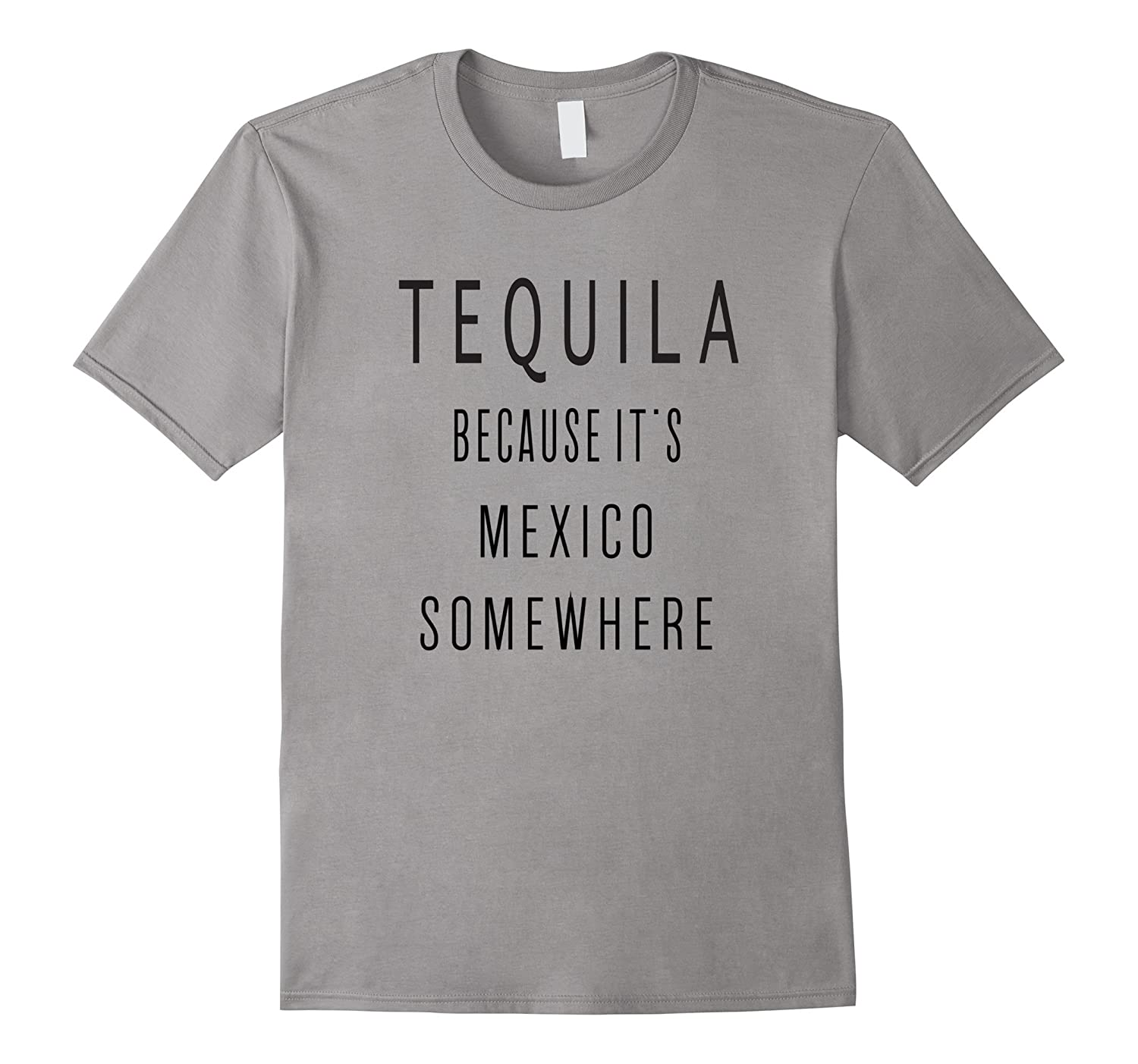Tequila Because its Mexico SomewhereFunny Tequila quote-CD