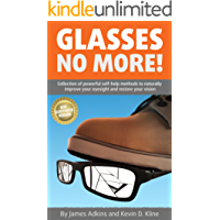 Glasses No More!: Collection of powerful self-help methods to naturally improve your eyesight and restore your vision [Illustrated version] (English Edition)