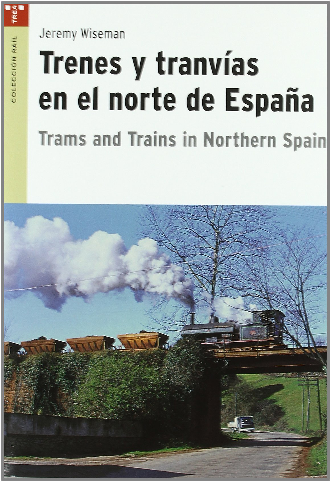 Trenes y tranvías en el norte de España. Trams and Trains in Northern Spain Rail trea: Amazon.es: Wiseman, Jeremy: Libros