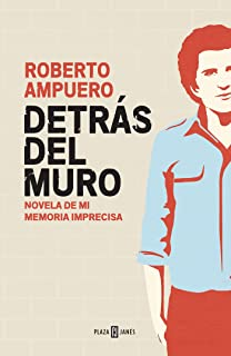 Detrás del muro / Behind the Wall. A Novel of my Imprecise Memory (Spanish