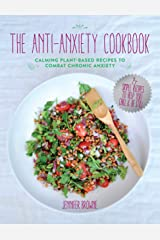 The Anti-Anxiety Cookbook: Calming Plant-Based Recipes to Combat Chronic Anxiety Kindle Edition