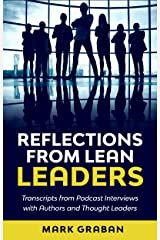 Reflections from Lean Leaders: Transcripts from Podcast Interviews with Authors and Thought Leaders Kindle Edition