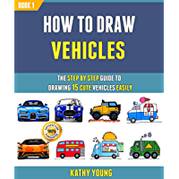 How To Draw Vehicles: The Step By Step Guide To Drawing 15 Cute Vehicles Easily (Book 1). (English Edition)