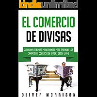El Comercio de Divisas: Guía Completa Para Principiantes Para Aprender Los Campos Del Comercio De Divisas Desde La A-Z (Currency Trading nº 1)