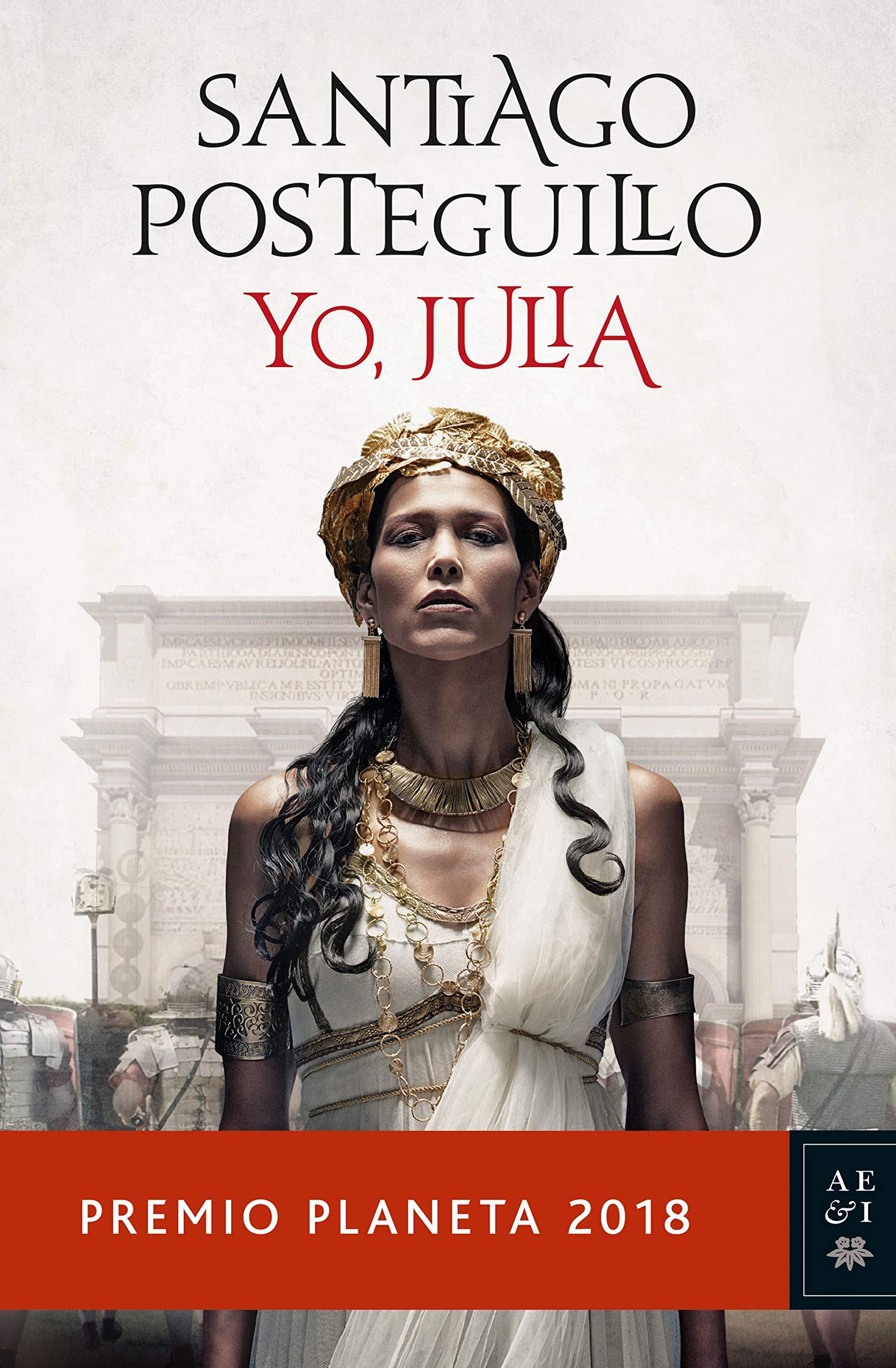 Yo, Julia: Premio Planeta 2018: 3 Autores Españoles e Iberoamericanos:  Amazon.es: Santiago Posteguillo: Libros