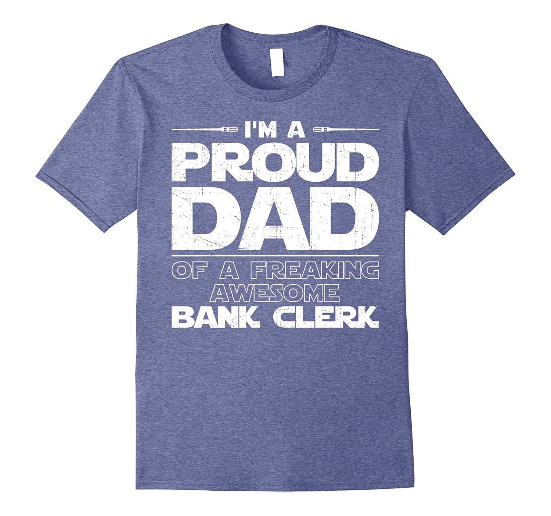 Bank Clerk Tshirt Proud Dad Of Bank Clerk T-shirt-PL