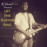 AJ Ghent [ j-ent ] Presents: Let the Guitar Sing (Live at American Sushi)