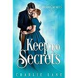 Keep No Secrets: A Steamy Historical Romance (London Secrets Book 4)
