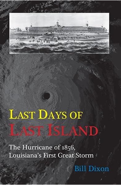 Amazon Com Last Days Of Last Island The Hurricane Of 1856 Louisiana S First Great Storm 9781887366885 Bill Dixon Books