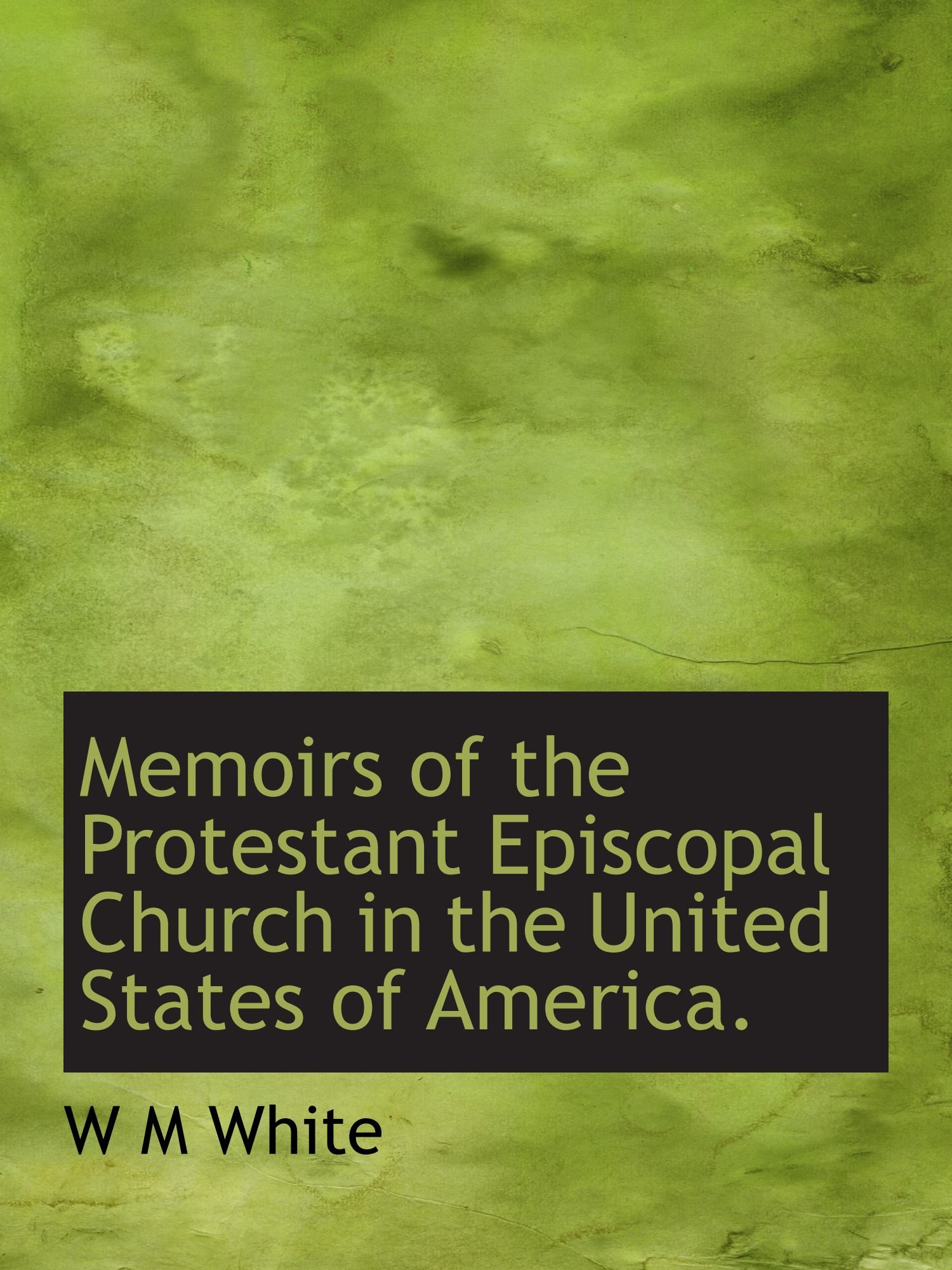 Download Memoirs of the Protestant Episcopal Church in the United States of America. pdf epub