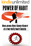 Power Of Habit: Building One Good Habit At A Time For Ultimate Success [ habit stacking, habit building] (positive habits, personal transformation, change your habit) (English Edition)