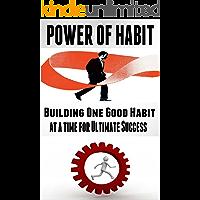 Power Of Habit: Building One Good Habit At A Time For Ultimate Success [ habit stacking, habit building] (positive habits, personal transformation, change your habit)
