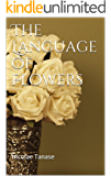 The Language of Flowers: 800 Flowers and Their Beautiful Timeless Meanings (English Edition)