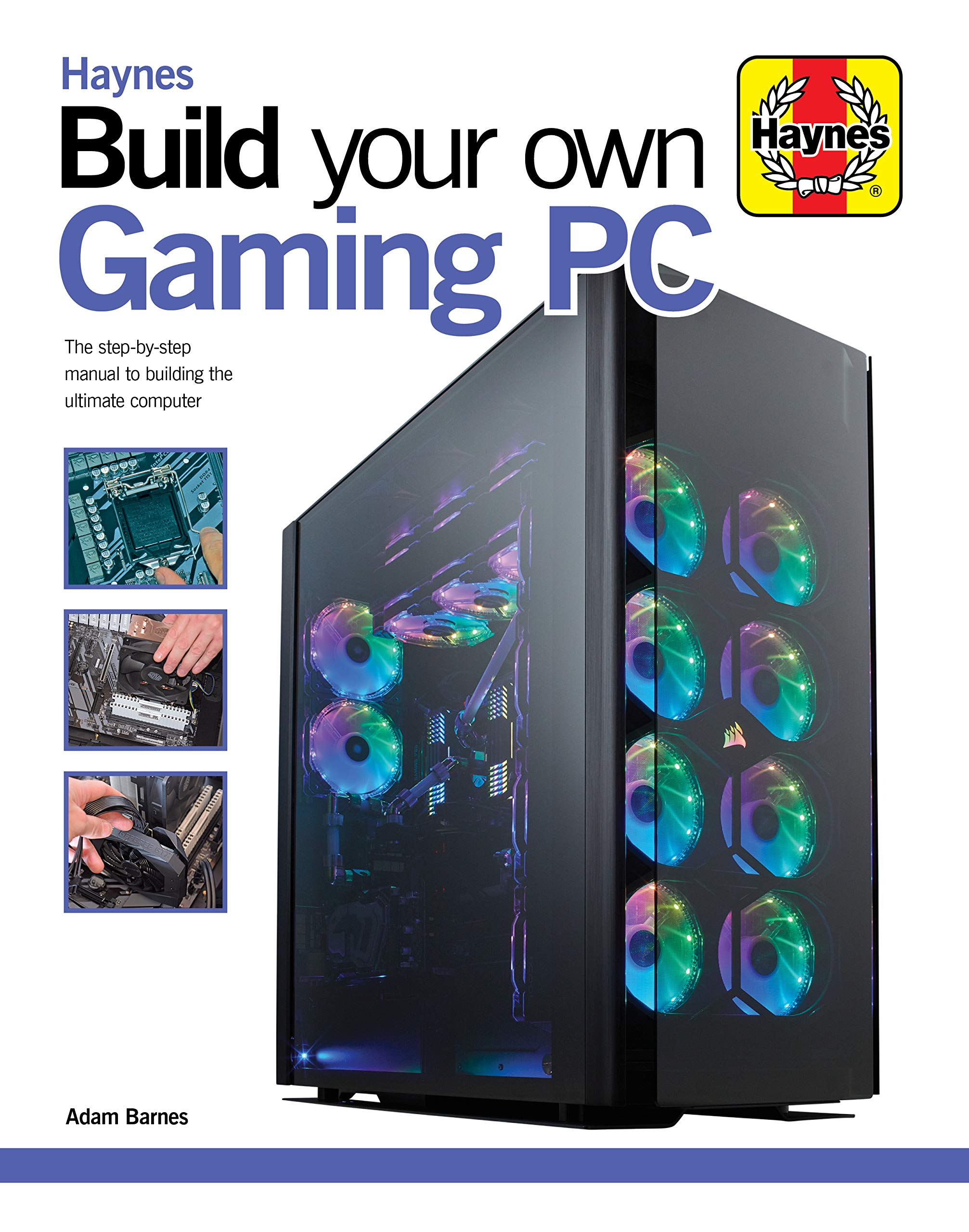 Build Your Own Gaming PC  The Step By Step Manual To Building The Ultimate Computer  Haynes Manuals