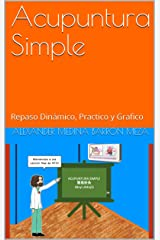 Acupuntura Simple: Repaso Dinámico, Practico y Grafico (ACUPUNTURA FACIL nº 1) (Spanish Edition) Kindle Edition