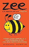 Zee, la Abeja de la Pasión: Cómo Descubrirla y Distinguirla de Falsas Motivaciones (Spanish Edition)