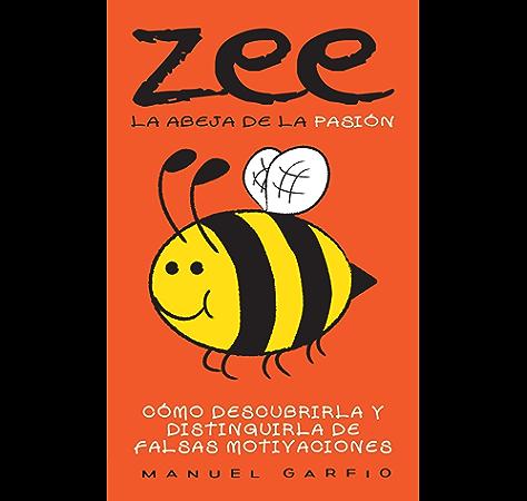 Zee, la Abeja de la Pasión: Cómo Descubrirla y Distinguirla de Falsas Motivaciones eBook: Garfio, Manuel: Amazon.es: Tienda Kindle